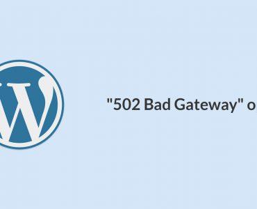 """WordPress """"502 Bad Gateway"""" oplossen"""
