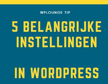 5 belangrijke instellingen in WordPress